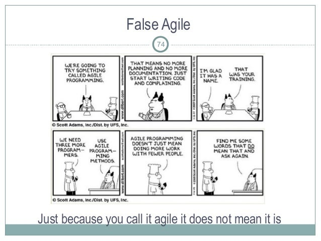 False Agile Just because you call it agile it does not mean it is 74