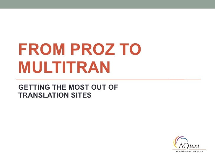 FROM PROZ TO MULTITRAN GETTING THE MOST OUT OF TRANSLATION SITES