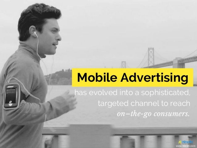 has evolved into a sophisticated, targeted channel to reach Mobile Advertising on–the-go consumers. www.hiteshi.com