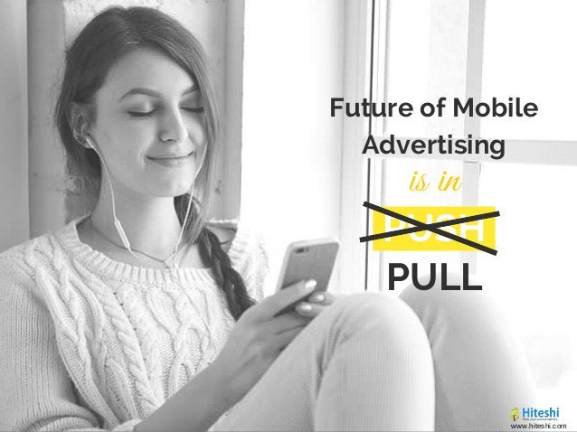 Future of Mobile Advertising is in PUSH PULL www.hiteshi.com