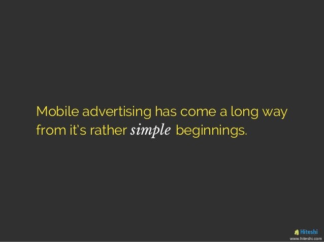 Mobile advertising has come a long way from it's rather beginnings.simple www.hiteshi.com