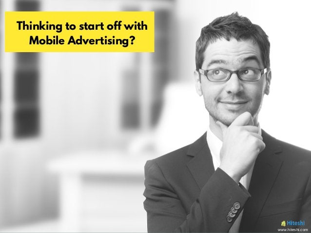 Thinking to start off with Mobile Advertising? www.hiteshi.com