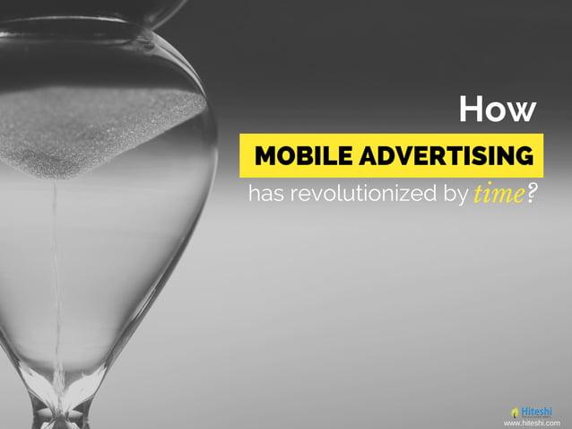 has revolutionized by time? How MOBILE ADVERTISING www.hiteshi.com