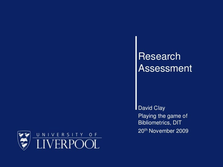 Research Assessment<br />David Clay<br />Playing the game of Bibliometrics, DIT<br />20th November 2009<br />