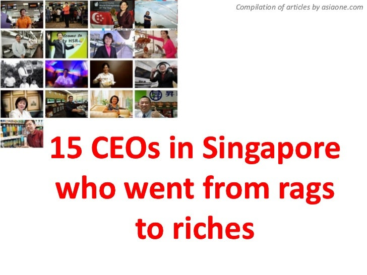 Compilation of articles by asiaone.com15 CEOs in Singaporewho went from rags     to riches