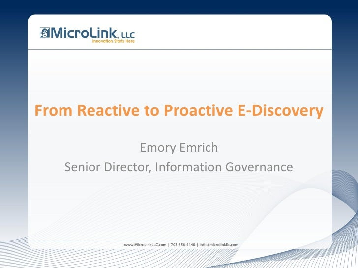 From Reactive to Proactive E-Discovery                Emory Emrich   Senior Director, Information Governance