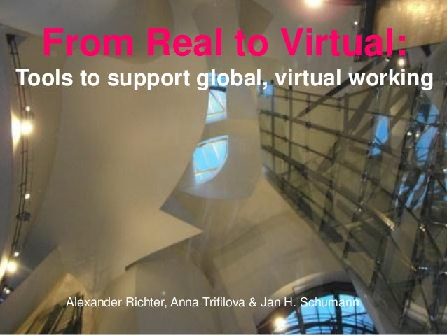 From Real to Virtual:Tools to support global, virtual working    Alexander Richter, Anna Trifilova & Jan H. Schumann