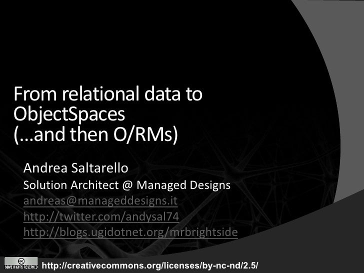 From relational data to ObjectSpaces (…and then O/RMs)  Andrea Saltarello  Solution Architect @ Managed Designs  andreas@m...