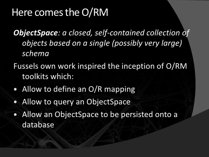 Here comes the O/RM ObjectSpace: a closed, self-contained collection of   objects based on a single (possibly very large) ...