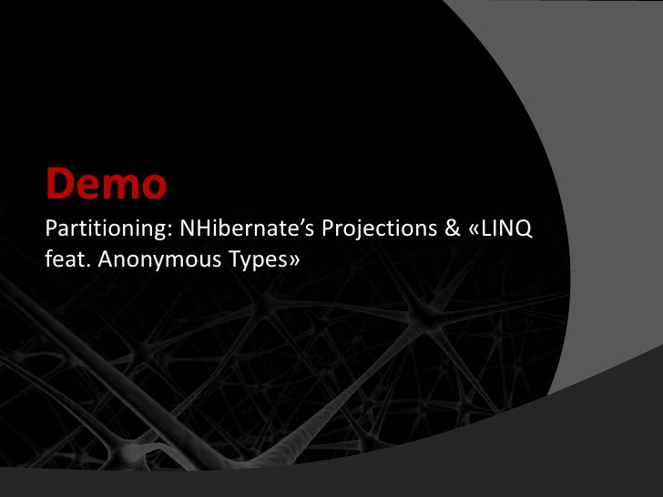 Demo Partitioning: NHibernate's Projections & «LINQ feat. Anonymous Types»