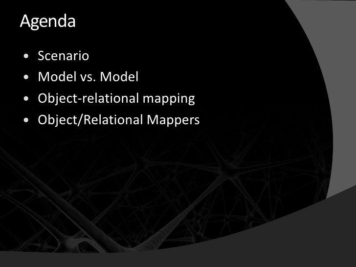 Agenda    Scenario    Model vs. Model    Object-relational mapping    Object/Relational Mappers