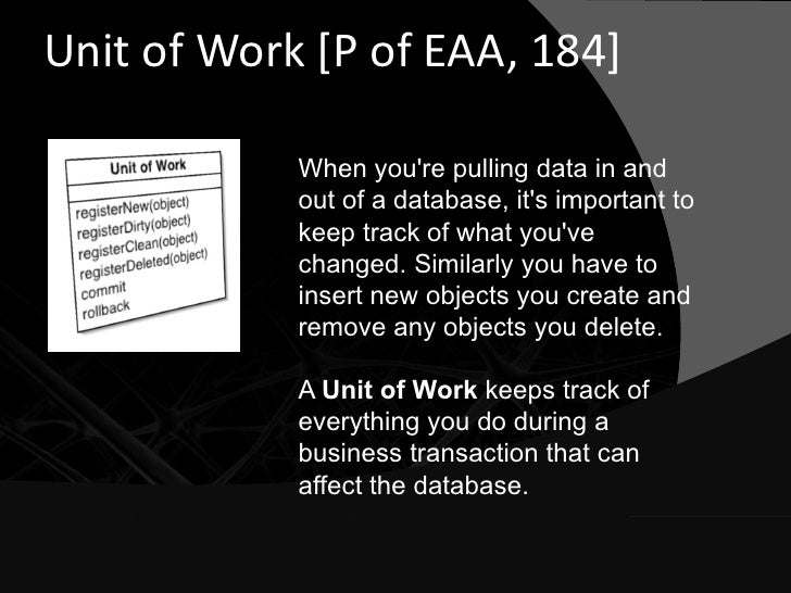 Unit of Work [P of EAA, 184]              When you're pulling data in and             out of a database, it's important to...