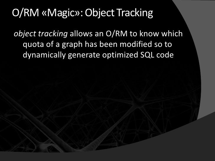 O/RM «Magic»: Object Tracking object tracking allows an O/RM to know which   quota of a graph has been modified so to   dy...