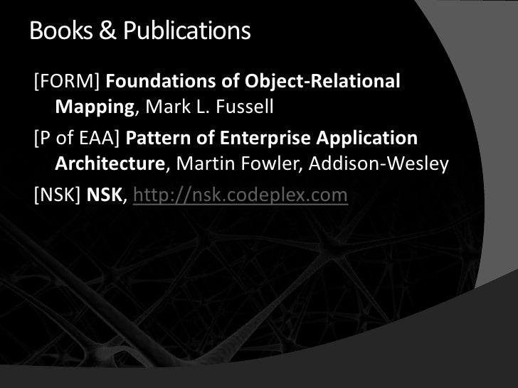 Books & Publications [FORM] Foundations of Object-Relational    Mapping, Mark L. Fussell [P of EAA] Pattern of Enterprise ...