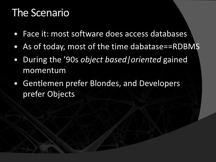 The Scenario    Face it: most software does access databases    As of today, most of the time dabatase==RDBMS    During...