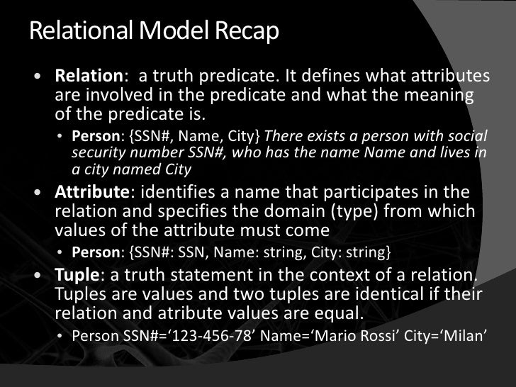 Relational Model Recap    Relation: a truth predicate. It defines what attributes     are involved in the predicate and w...