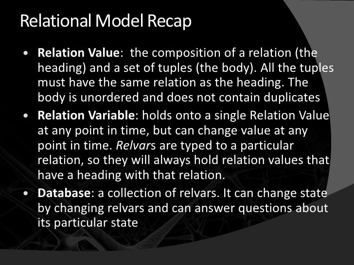 Relational Model Recap  Relation Value: the composition of a relation (the   heading) and a set of tuples (the body). All...