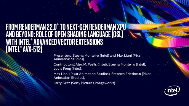 FROMRENDERMAN22.0®tonext-genrendermanXPU andbeyond:RoleofOPENshadinglanguage(OSL) withIntel®Advancedvectorextensions (Inte...