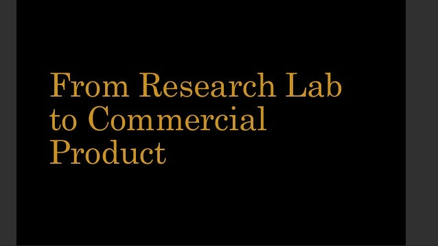 From Research Lab to Commercial Product