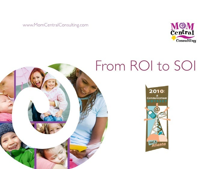 www.MomCentralConsulting.com                                        From ROI to SOI