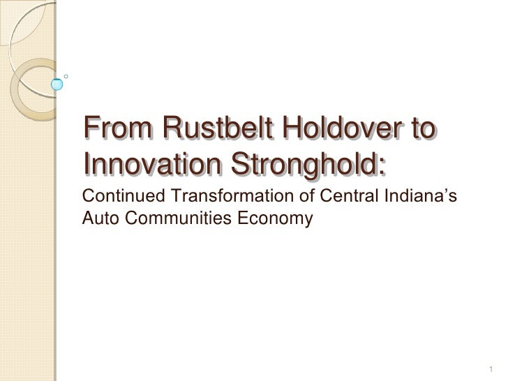 From Rustbelt Holdover to Innovation Stronghold: Continued Transformation of Central Indiana's Auto Communities Economy   ...