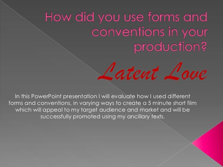 How did you use forms and conventions in your production?<br />Latent Love<br />In this PowerPoint presentation I will eva...