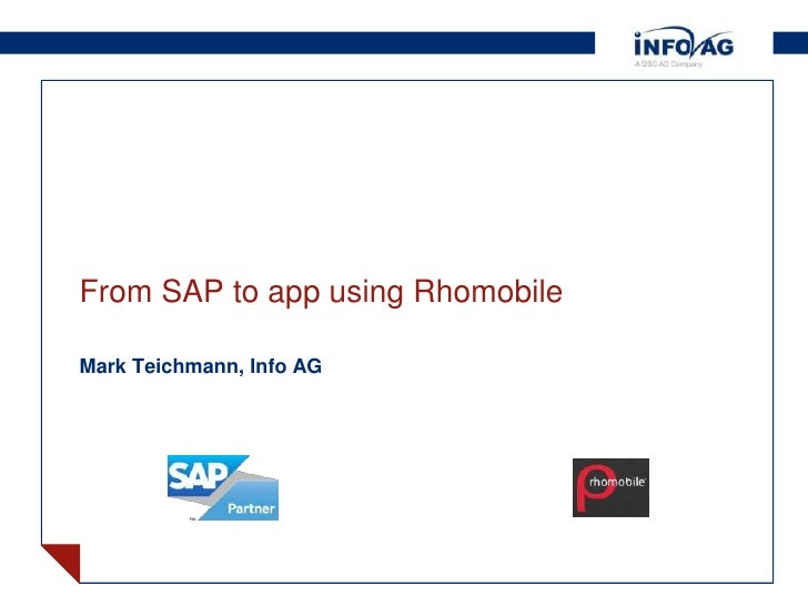 From SAP to app using RhomobileMark Teichmann, Info AG                              © INFO AG | 13 May 2012 | page 1