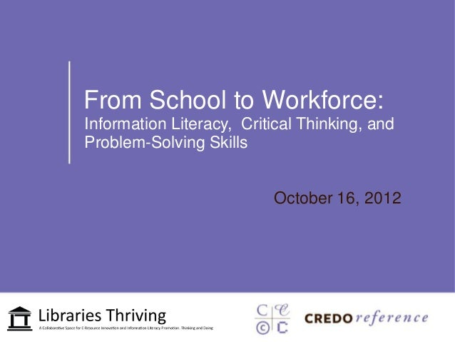 From School to Workforce:Information Literacy, Critical Thinking, andProblem-Solving Skills                          Octob...