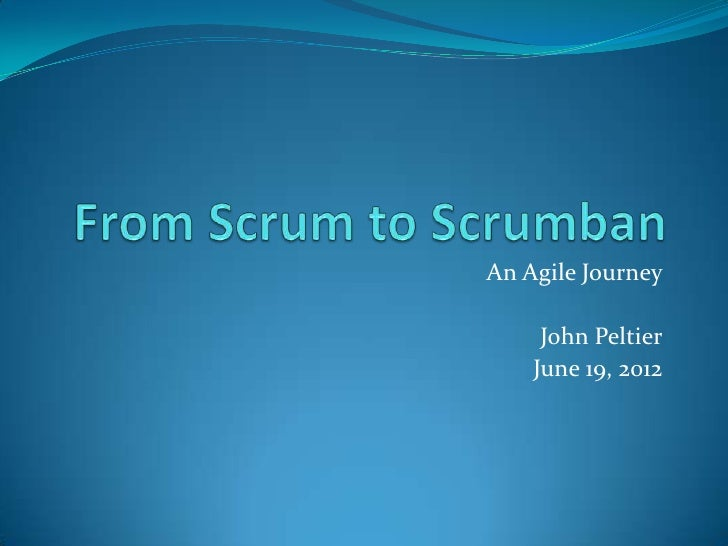 An Agile Journey     John Peltier    June 19, 2012