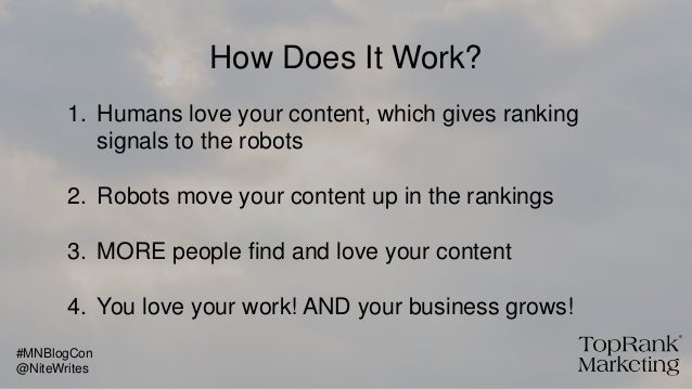 How Does It Work? 1. Humans love your content, which gives ranking signals to the robots 2. Robots move your content up in...