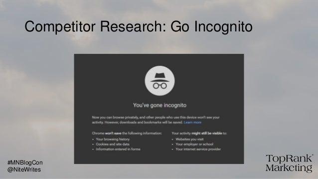 Competitor Research: Go Incognito @NiteWrites #MNBlogCon