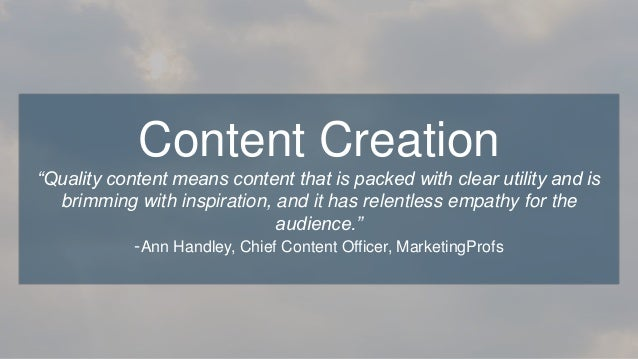 """""""Quality content means content that is packed with clear utility and is brimming with inspiration, and it has relentless e..."""