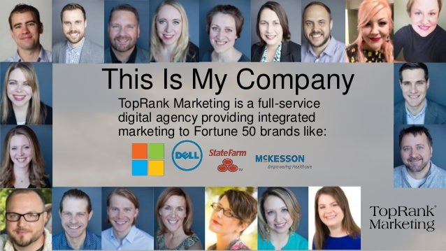 This Is My Company TopRank Marketing is a full-service digital agency providing integrated marketing to Fortune 50 brands ...
