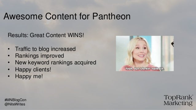 Awesome Content for Pantheon Results: Great Content WINS! • Traffic to blog increased • Rankings improved • New keyword ra...