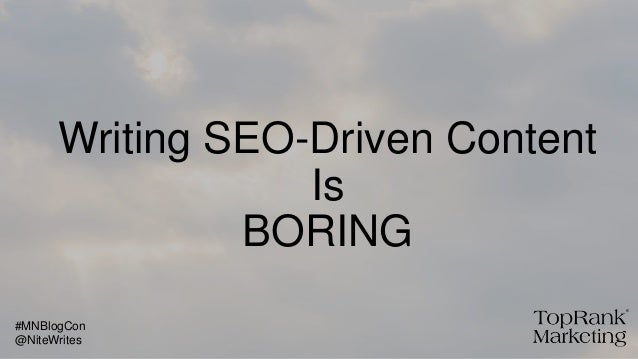 Writing SEO-Driven Content Is BORING @NiteWrites #MNBlogCon
