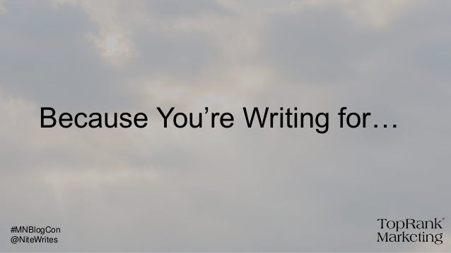 Because You're Writing for… @NiteWrites #MNBlogCon