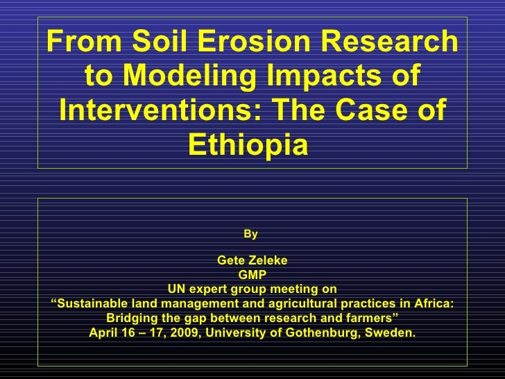 From Soil Erosion Research to Modeling Impacts of Interventions: The Case of Ethiopia  By  Gete Zeleke GMP UN expert group...