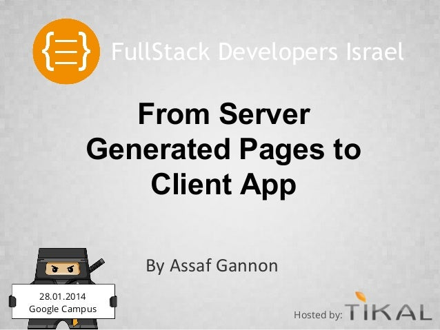 FullStack Developers Israel  From Server Generated Pages to Client App By Assaf Gannon 28.01.2014 Google Campus  Hosted by...