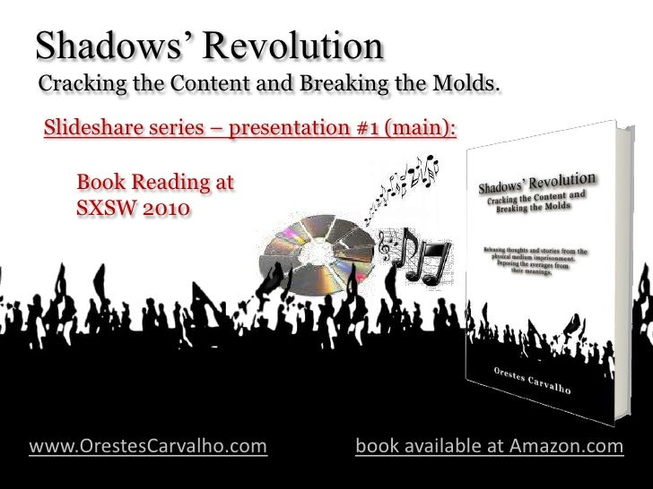 Shadows' Revolution<br /> Cracking the Content and Breaking the Molds.<br />Slideshare series – presentation #1 (main):<br...