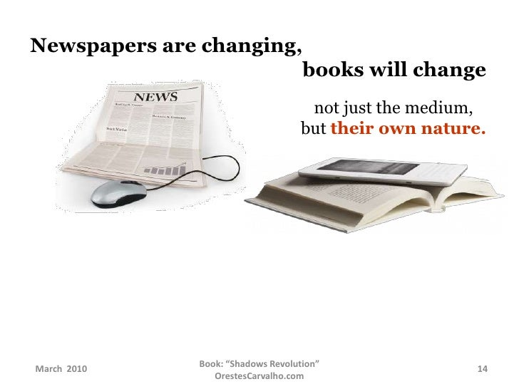 Newspapers are changing,<br />                                                     books will change<br />not just the med...