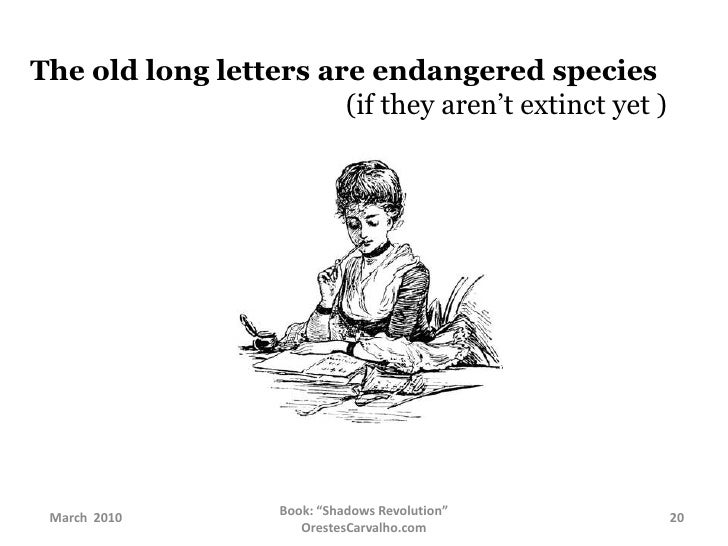 The old long letters are endangered species<br />   (if they aren't extinct yet )<br />