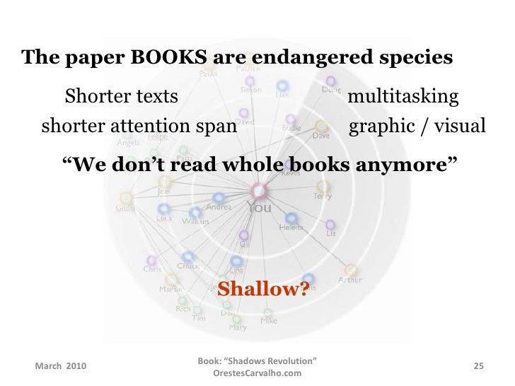 The paper BOOKS are endangered species<br />        Shorter texts                                   multitasking<br />shor...