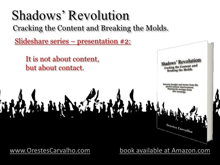 Shadows' Revolution<br /> Cracking the Content and Breaking the Molds.<br />Slideshare series – presentation #2:<br />It i...