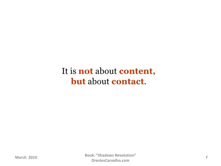 It is not about content,but about contact.<br />