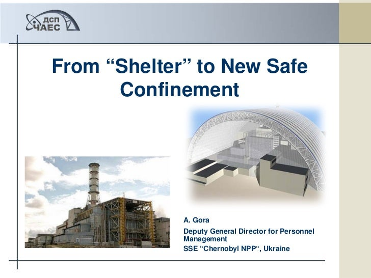 """From """"Shelter"""" to New Safe      Confinement             A. Gora             Deputy General Director for Personnel         ..."""