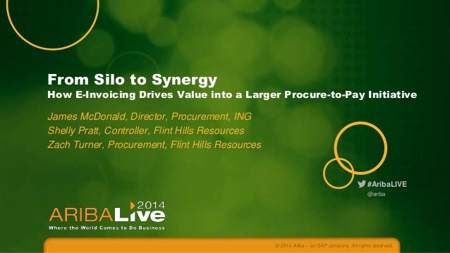 From Silo to Synergy  How E-Invoicing Drives Value into a Larger Procure-to-Pay Initiative  James McDonald, Director, Proc...