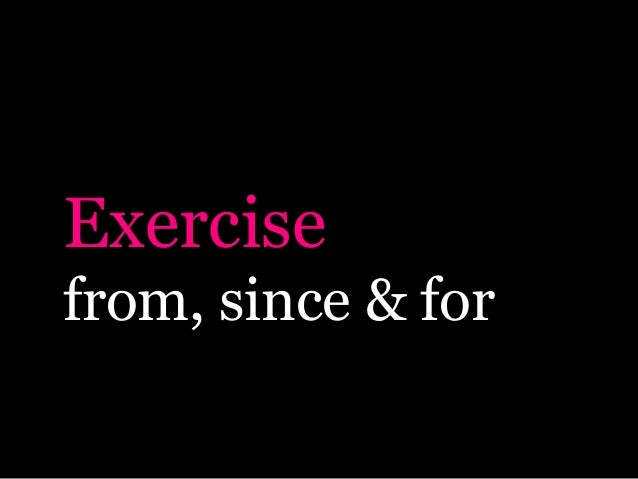 Exercisefrom, since & for