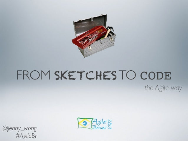 FROM SKETCHES TO CODE the Agile way @jenny_wong #AgileBr