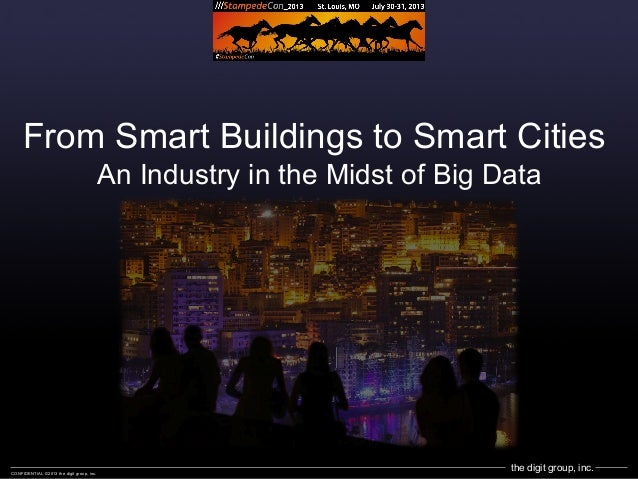 the digit group, inc.CONFIDENTIAL ©2013 the digit group, inc. From Smart Buildings to Smart Cities An Industry in the Mids...