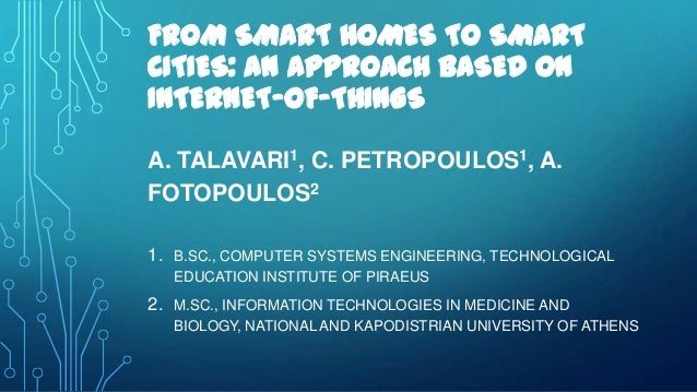 FROM SMART HOMES TO SMART CITIES: AN APPROACH BASED ON INTERNET-OF-THINGS A. TALAVARI1, C. PETROPOULOS1, A. FOTOPOULOS2 1....